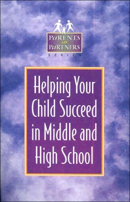 Helping Your Child Succeed in Middle and High School (Parents as Partners Series)