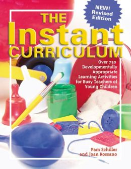 The Instant Curriculum, Revised: Over 750 Developmentally Appropriate Learning Activities for Busy Teachers of Young Children