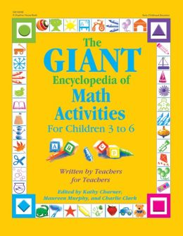 The GIANT Encyclopedia of Math Activities for Children 3 to 6: Written by Teachers for Teachers