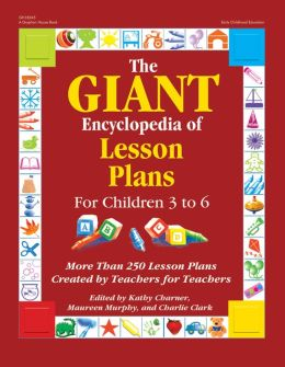The GIANT Encyclopedia of Lesson Plans for Children 3 to 6: More Than 250 Lesson Plans Created by Teachers for Teachers