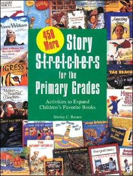 Four Hundred Fifty More Story Stretchers for the Primary Grades: Activities to Expand Children's Favorite Books