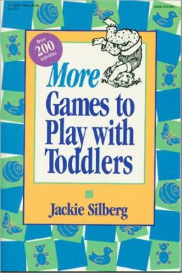 More Games to Play with Toddlers: More instant ready-to-use games for grown-ups and toddlers