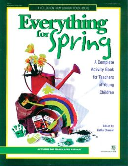 Everything for Spring: An Early Childhood Curriculum Activity Book