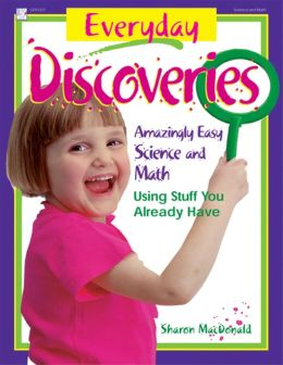 Everyday Discoveries: Amazingly Easy Science and Math Using Stuff You Already Have