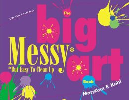 Big Messy* Art Book: *But Easy to Clean Up