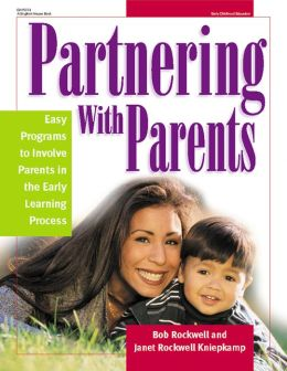 Partnering with Parents: 29 Easy Programs to Involve Parents in the Early Learning Process