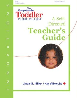 The Comprehensive Toddler Curriculum, A Self-Directed Teacher's Guide