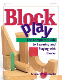 Block Play: The Complete Guide to Learning and Playing with Blocks