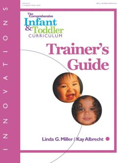The Comprehensive Infant & Toddler Curriculum, Trainer's Guide