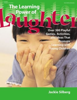 The Learning Power of Laughter: Over 300 Playful Games and Activities that Promote Learning with Young Children