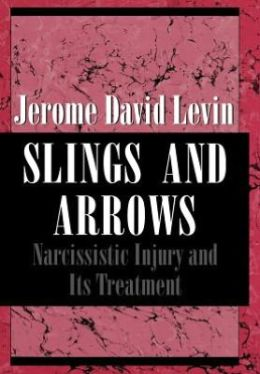 Slings and Arrows: Narcissistic Injury and Its Treatment