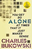 Book Cover Image. Title: You Get So Alone at Times That It Just Makes Sense, Author: Charles Bukowski