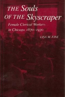 Souls of the Skyscraper: Female Clerical Workers in Chicago, 1870-1930