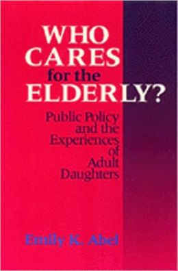 Who Cares For The Elderly: Public Policy and the Experiences of Adult Daughters
