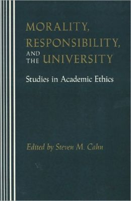 Morality, Responsibility, and the University: Studies in Academic Ethics