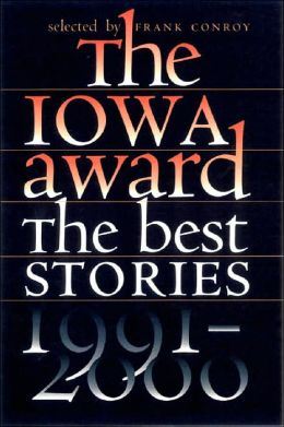 The Iowa Award: The Best Stories, 1991-2000 Frank Conroy
