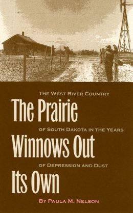 The Prairie Winnows Out Its Own: The West River Country of South Dakota in the Years of Depression and Dust