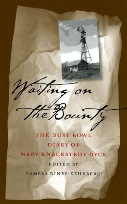 Waiting on the Bounty: The Dust Bowl Diary of Mary Knackstedt Dyck