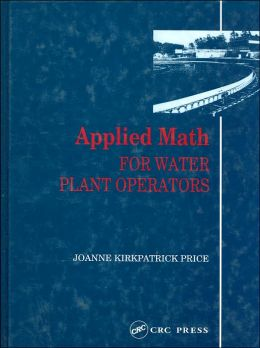 Applied Math for Water Plant Operators (Mathematics for Water and Wastewater Treatment Plant Operators Series)