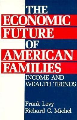 The Economic Future of American Families: Income and Wealth Trends