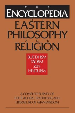 Encyclopedia of Eastern Philosophy and Religion: Buddhism, Hinduism, Taoism, Zen