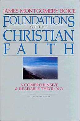 Foundations of the Christian Faith: A Comprehensive and Readable Theology