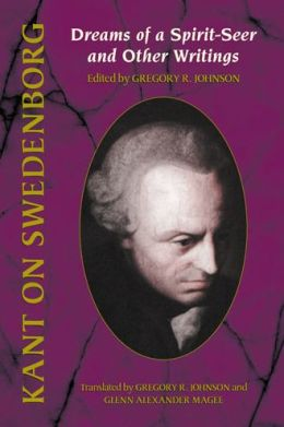 Kant on Swedenborg: Dreams of a Spirit -Seer and Other Writings