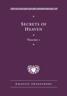 A Disclosure of Secrets of Heaven Contained in Sacred Scripture, or, the Word of the Lord: Here First Those in Genesis, Together with Amazing Things Seen in the World of Spirits and in the Heaven of Angels