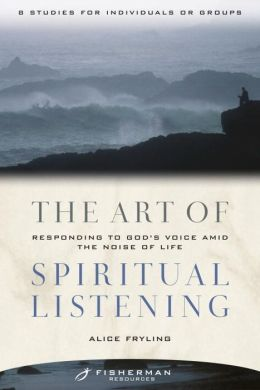 The Art of Spiritual Listening: Responding to God's Voice Amid the Noise of Life