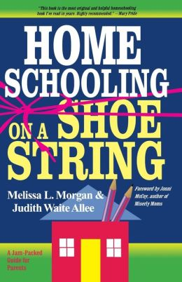 Homeschooling on a Shoestring: A Complete Guide to Options, Strategies, Resources, and Costs
