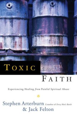 Toxic Faith: Experiencing Healing Over Painful Spiritual Abuse