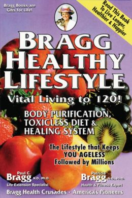 Bragg Healthy Lifestyle: Vital Living to 120!, 33rd Edition