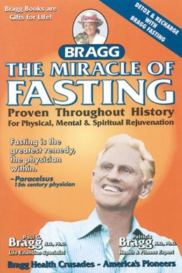 Miracle of Fasting: Proven Throughout History for Physical, Mental and Spiritual Rejuvenation