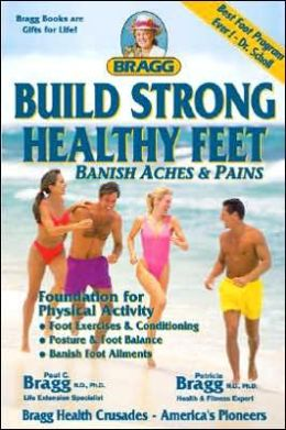 Build Strong Healthy Feet: Banish Aches and Pains