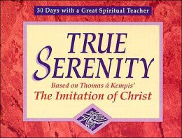 True Serenity: Based on Thomas a Kempis' the Imitation of Christ