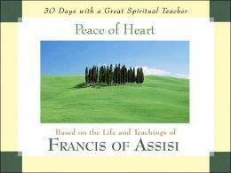Peace of Heart: Based on the Life and Teaching of Francis of Assisi