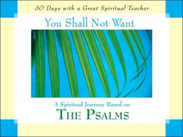 You Shall Not Want: A Spiritual Journey Based on the Psalms
