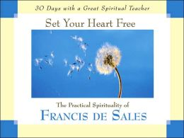 Set Your Heart Free: The Practical Spirituality of Francis de Sales