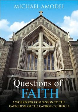 Questions of Faith: A Workbook Companion to the Catechism of the Catholic Church