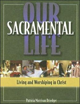 Our Sacramental Life: Living and Worshiping in Christ - Student Text