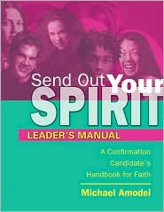 Send Out Your Spirit: Preparing Teens for Confirmation -Leader's Manual