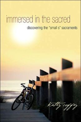 Immersed in the Sacred: Discovering the Small s Sacraments