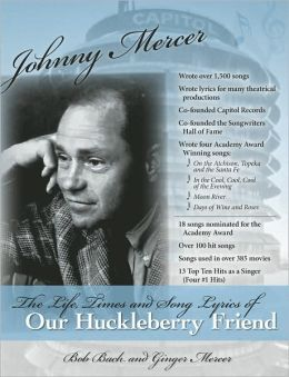 Johnny Mercer: The Life, Times and Song Lyrics of Our Huckleberry Friend