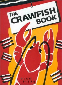 Crawfish Book; The Story of Man and Mudbugs Starting in 25,000 B.C. and Ending with the Batch Just Put on to Boil