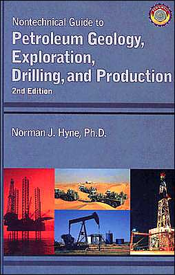 Nontechnical Guide to Petroleum Geology, Exploration, Drilling, and Production