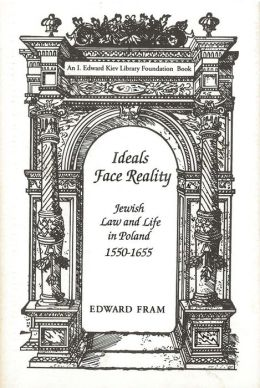 Ideals Face Reality: Jewish Law and Life in Poland, 1550-1655