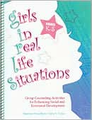 G. I. R. L. S. , Girls in Real Life Situations, Grades K-5 (Book and CD): Group Counseling Activities for Enhancing Social and Emotional Development: Grades K-5