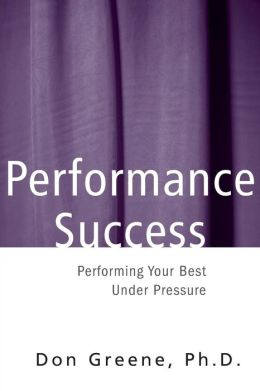 Performance Success: Performing Your Best Under Pressure