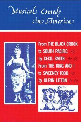 Musical Comedy in America: From the Black Crook through Sweeny Todd
