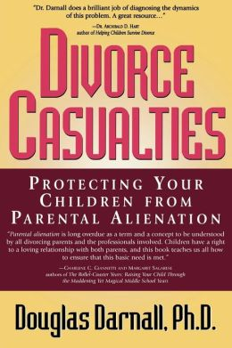 Divorce Casualties: Protecting Your Children from Parental Alienation